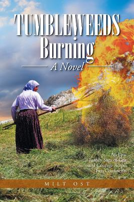 Tumbleweeds Burning a Novel: An Epic Family Saga of Grit and Courage Across Two Continents - Ost, Milt