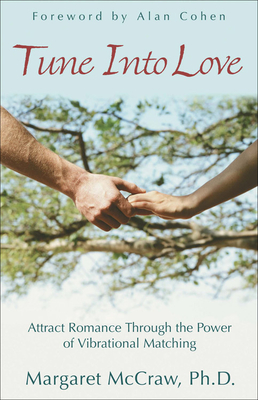 Tune Into Love: Attract Romance Through the Power of Vibrational Matching - McCraw, Margaret