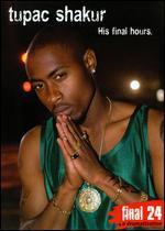 Tupac Shakur: Final 24 - His Final Hours