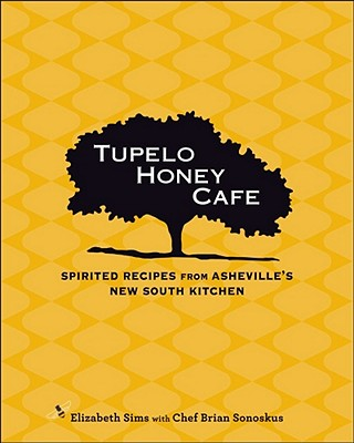 Tupelo Honey Cafe: Spirited Recipes from Asheville's New South Kitchen - Sims, Elizabeth, and Sonoskus, Chef Brian
