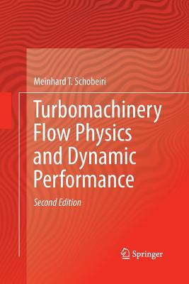Turbomachinery Flow Physics and Dynamic Performance - Schobeiri, Meinhard T