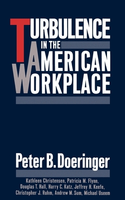 Turbulence in the American Workplace - Doeringer, Peter B, and Christensen, Kathleen, and Flynn, Patricia M