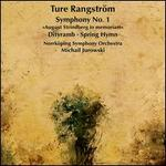 Ture Rangström: Symphony No. 1; Dityramb & Vårhymn