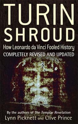 Turin Shroud: How Leonardo da Vinci Fooled History - Picknett, Lynn, and Prince, Clive