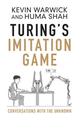Turing's Imitation Game: Conversations with the Unknown - Warwick, Kevin, and Shah, Huma