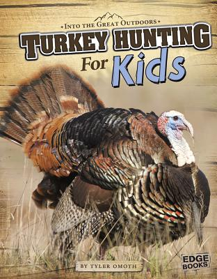 Turkey Hunting for Kids - Omoth, Tyler, and Slone, Greg (Consultant editor)