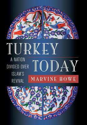 Turkey Today: A Nation Divided Over Islam's Revival - Howe, Marvine