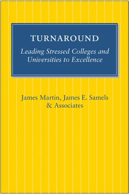 Turnaround: Leading Stressed Colleges and Universities to Excellence - Martin, James, Rev., Sj, and Samels, James E, Professor