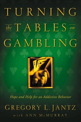 Turning the Tables on Gambling: Hope and Help for Addictive Behavior - Jantz, Gregory, Dr.