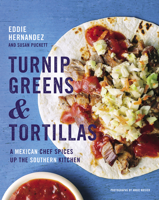 Turnip Greens & Tortillas: A Mexican Chef Spices Up the Southern Kitchen - Hernandez, Eddie, and Puckett, Susan