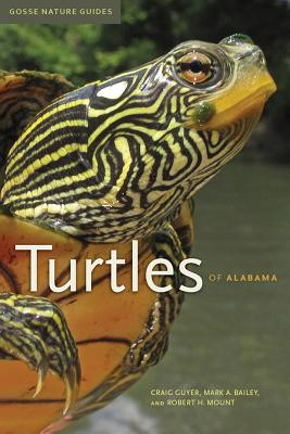 Turtles of Alabama - Guyer, Craig, Dr., PH.D., and Bailey, Mark A, Dr., PH.D., and Mount, Robert H
