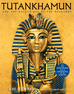 Tutankhamun and the Golden Age of the Pharaohs: Official Companion Book to the Exhibition Sponsored by National Geographic - Hawass, Zahi