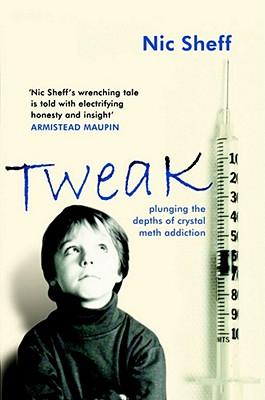 Tweak: Plunging the Depths of Crystal Meth Addiction - Sheff, Nic