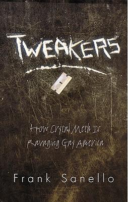 Tweakers: How Crystal Meth Is Ravaging Gay America - Sanello, Frank, and Alyson Publications (Creator)