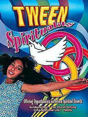 Tween Spirituality: Offering Opportunities for Preteen Spiritual Growth - Stoner, Marcia