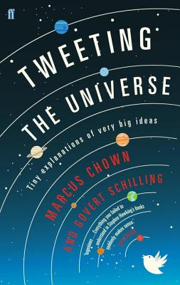 Tweeting the Universe: Tiny Explanations of Very Big Ideas - Schilling, Govert, and Chown, Marcus