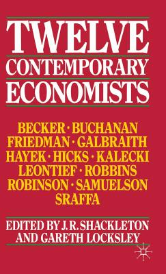 Twelve Contemporary Economists - Shackleton, J. R. (Editor), and Locksley, Gareth (Editor)