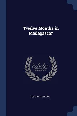 Twelve Months in Madagascar - Mullens, Joseph
