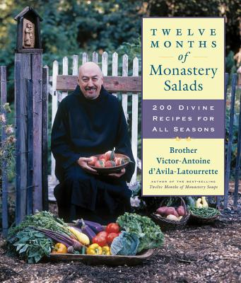 Twelve Months of Monastery Salads: 200 Divine Recipes for All Seasons - D'Avila-Latourrette, Brother Victor