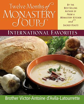 Twelve Months of Monastery Soups: International Favorites - D'Avila-Latourrette, Victor-Antoine, Brother, and D'Avila-Latourette, Brother Victor
