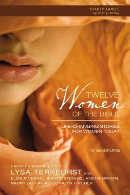 Twelve Women of the Bible Study Guide with DVD: Life-Changing Stories for Women Today - TerKeurst, Lysa, and Morgan, Elisa, and Brown, Amena