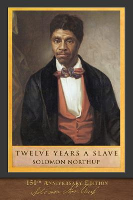 Twelve Years a Slave (150th Anniversary Edition): With Original Illustrations - Northup, Solomon