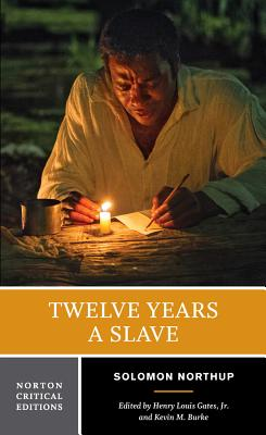 Twelve Years a Slave - Northup, Solomon, and Burke, Kevin M (Editor), and Gates, Henry Louis, Jr. (Editor)