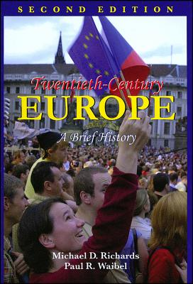 Twentieth-Century Europe: A Brief History - Richards, Michael D, and Waibel, Paul R