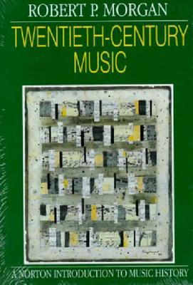 Twentieth-Century Music: A History of Musical Style in Modern Europe and America - Morgan, Robert P, and Norton
