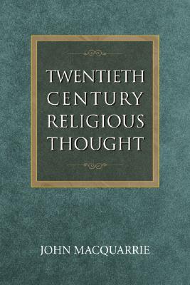 Twentieth-Century Religious Thought, New Edition - MacQuarrie, John