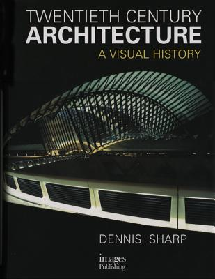 Twentieth Centuty Architecture: A Visual History - Sharp, Dennis