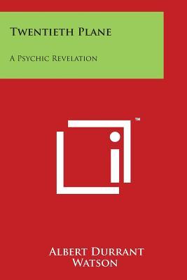 Twentieth Plane: A Psychic Revelation - Watson, Albert Durrant