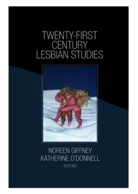 Twenty-First Century Lesbian Studies - Giffney, Noreen (Editor), and O'Donnell, Katherine (Editor)