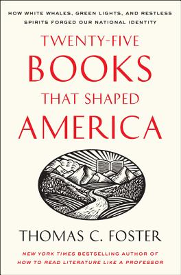 Twenty-Five Books That Shaped America: How White Whales, Green Lights, and Restless Spirits Forged Our National Identity - Foster, Thomas C