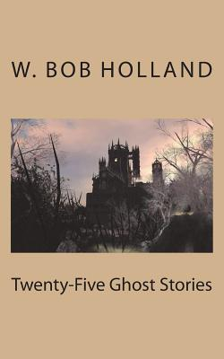 Twenty-Five Ghost Stories - Holland, W Bob