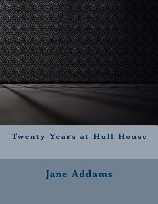 Twenty Years at Hull House - Addams, Jane