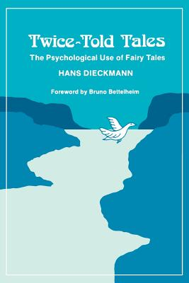 Twice-Told Tales: The Psychological Use of Fairy Tales - Dieckmann, Hans