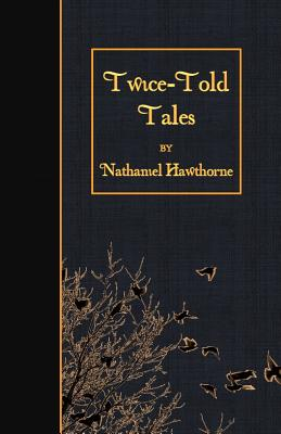 Twice-Told Tales - Hawthorne, Nathaniel