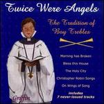 Twice Were Angels: The Tradition of Boy Trebles - Andrew Brough (treble); Andrew Shenton (organ); Andrew Wicks (treble); Christopher Betts (treble);...