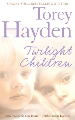 Twilight Children: Three Voices No One Heard - Until Someone Listened - Hayden, Torey