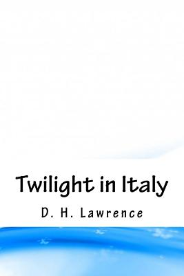 Twilight in Italy - Lawrence, D H