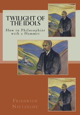 Twilight of the Idols - Nietzsche, Friedrich Wilhelm, and Hollingdale, R J (Translated by), and Kaufmann, Walter (Translated by)