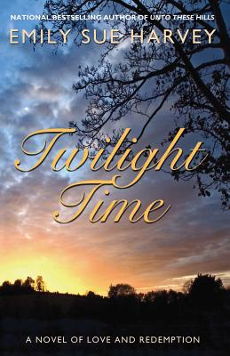 Twilight Time: A Novel of Love and Redemption - Harvey, Emily Sue