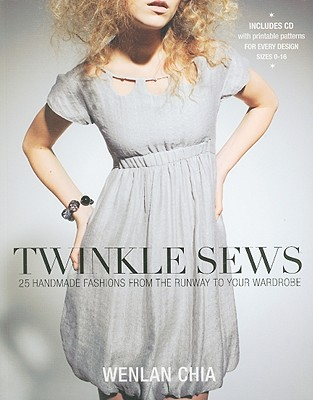 Twinkle Sews: 25 Handmade Fashions from the Runway to Your Wardrobe - Chia, Wenlan