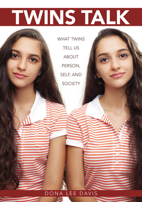 Twins Talk: What Twins Tell Us about Person, Self, and Society - Davis, Dona Lee
