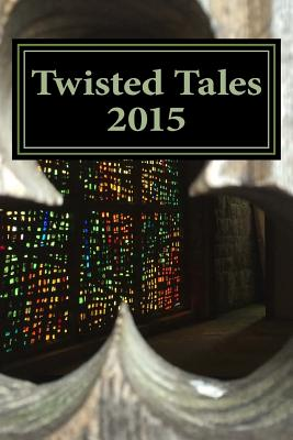 Twisted Tales 2015: Flash Fiction with a Twist - Sylvester, Simon, and Evett, Annie (Editor), and Riley, Margie (Editor)