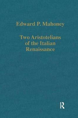 Two Aristotelians of the Italian Renaissance: Nicoletto Vernia and Agostino Nifo - Mahoney, Edward P