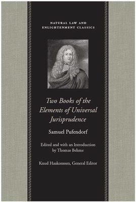 Two Books of the Elements of Universal Jurisprudence - Pufendorf, Samuel, and Behme, Thomas (Editor)