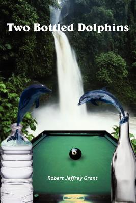 Two Bottled Dolphins - Grant, Robert Jeffrey