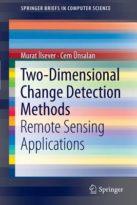 Two-Dimensional Change Detection Methods: Remote Sensing Applications - Ilsever, Murat, and Unsalan, Cem